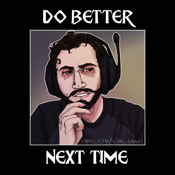 Do Better Next Time by JOEL - twitch.tv/cov_enant